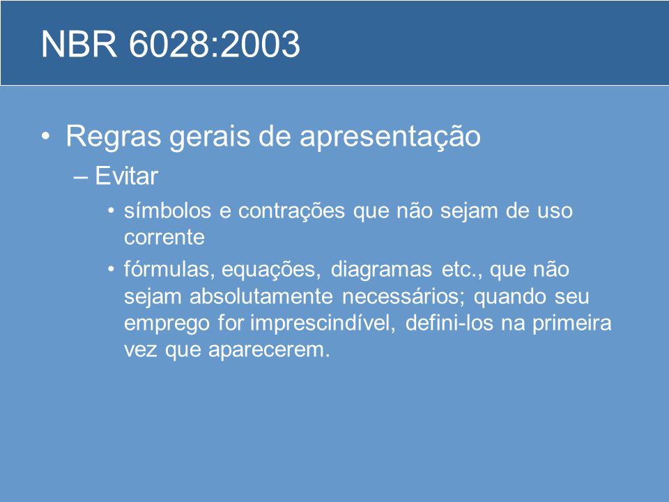 NBR 6028:2003 Regras gerais de apresentação –Evitar símbolos e contrações que não sejam de uso corrente fórmulas, equações, diagramas etc., que não se