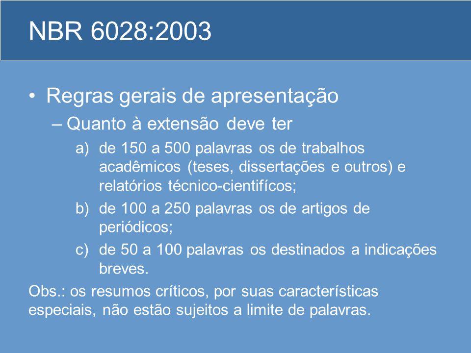 NBR 6028:2003 Regras gerais de apresentação –Quanto à extensão deve ter a)de 150 a 500 palavras os de trabalhos acadêmicos (teses, dissertações e outr