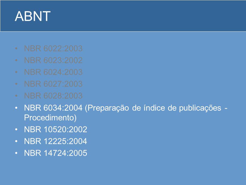 ABNT NBR 6022:2003 NBR 6023:2002 NBR 6024:2003 NBR 6027:2003 NBR 6028:2003 NBR 6034:2004 (Preparação de índice de publicações - Procedimento) NBR 1052