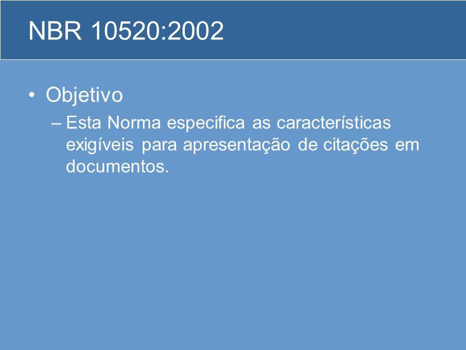 NBR 10520:2002 Objetivo –Esta Norma especifica as características exigíveis para apresentação de citações em documentos.