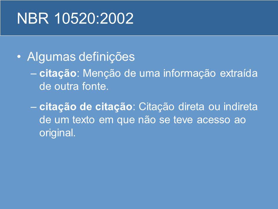 NBR 10520:2002 Algumas definições –citação: Menção de uma informação extraída de outra fonte. –citação de citação: Citação direta ou indireta de um te