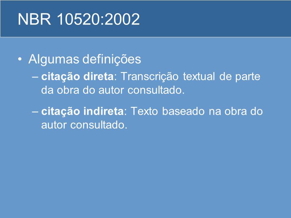 NBR 10520:2002 Algumas definições –citação direta: Transcrição textual de parte da obra do autor consultado. –citação indireta: Texto baseado na obra