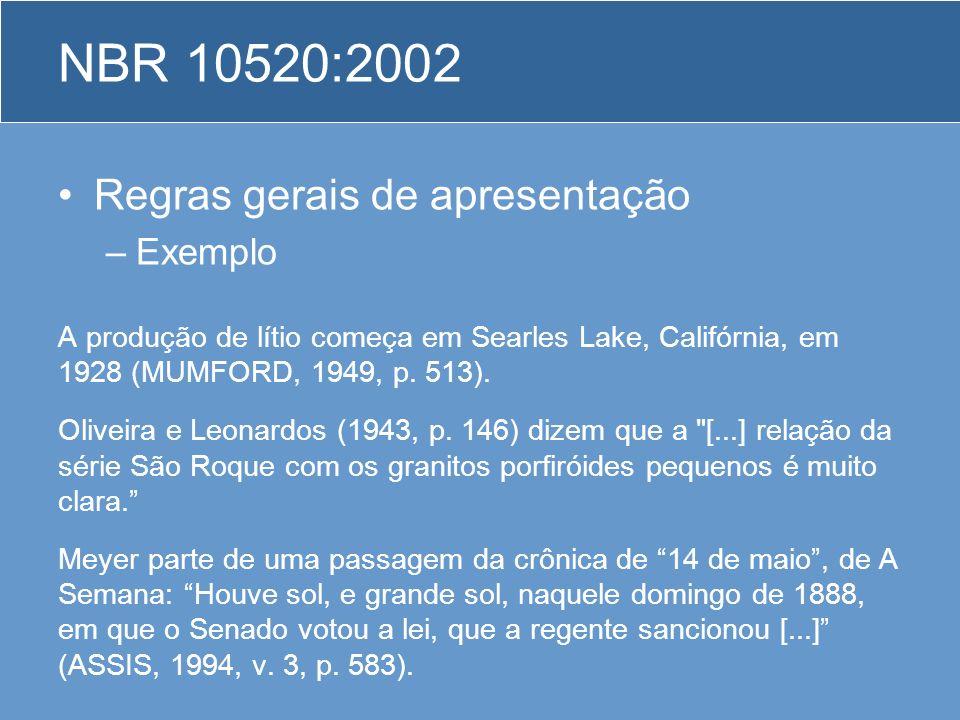 Regras gerais de apresentação –Exemplo A produção de lítio começa em Searles Lake, Califórnia, em 1928 (MUMFORD, 1949, p. 513). Oliveira e Leonardos (