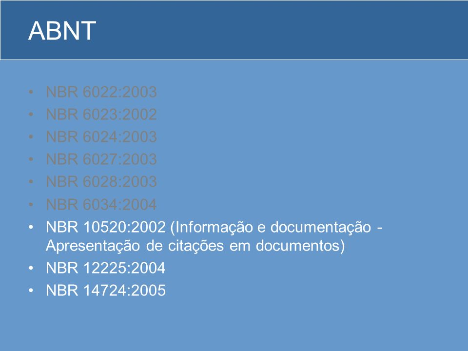 ABNT NBR 6022:2003 NBR 6023:2002 NBR 6024:2003 NBR 6027:2003 NBR 6028:2003 NBR 6034:2004 NBR 10520:2002 (Informação e documentação - Apresentação de c