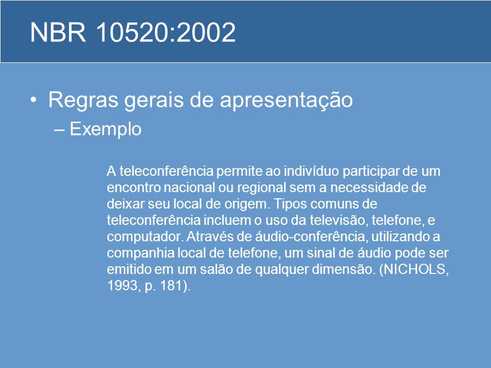 Regras gerais de apresentação –Exemplo A teleconferência permite ao indivíduo participar de um encontro nacional ou regional sem a necessidade de deix