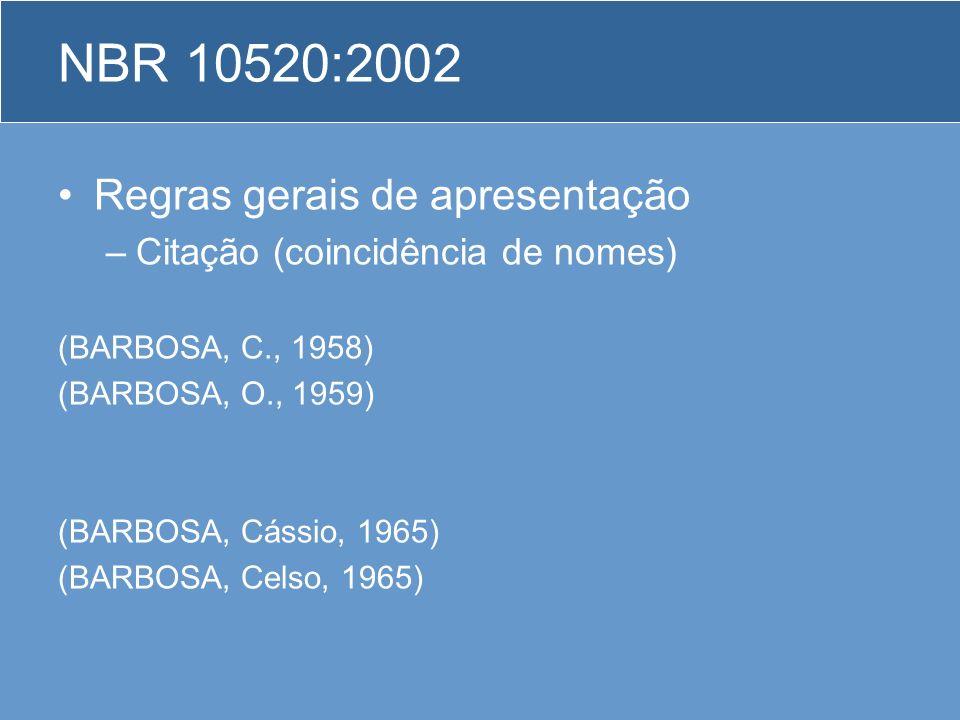Regras gerais de apresentação –Citação (coincidência de nomes) (BARBOSA, C., 1958) (BARBOSA, O., 1959) (BARBOSA, Cássio, 1965) (BARBOSA, Celso, 1965)