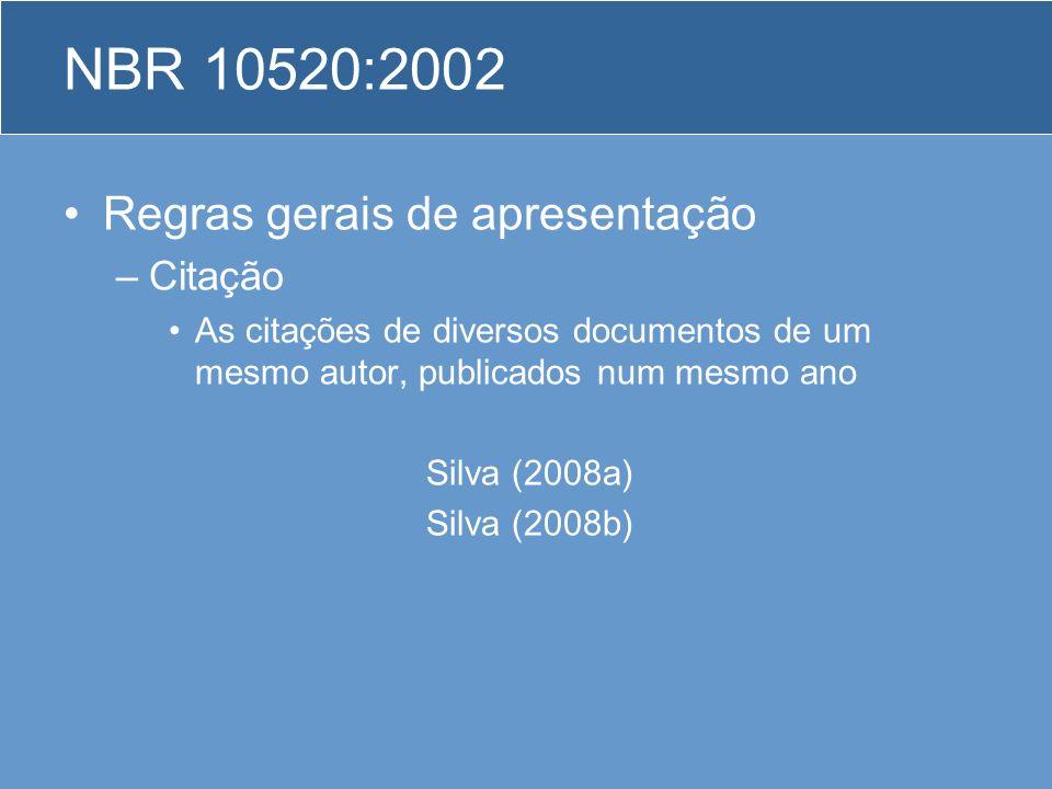 Regras gerais de apresentação –Citação As citações de diversos documentos de um mesmo autor, publicados num mesmo ano Silva (2008a) Silva (2008b) NBR