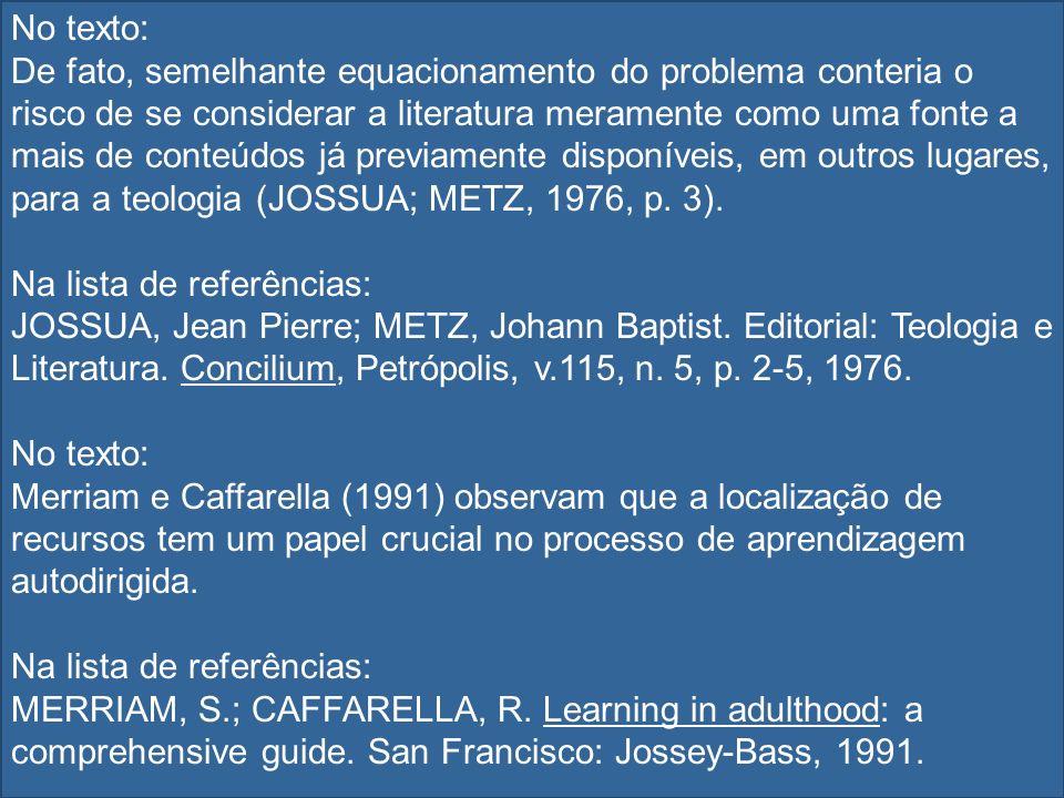 No texto: De fato, semelhante equacionamento do problema conteria o risco de se considerar a literatura meramente como uma fonte a mais de conteúdos j