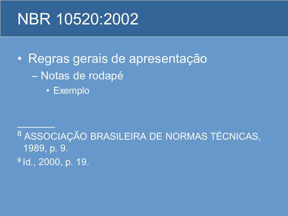 Regras gerais de apresentação –Notas de rodapé Exemplo ______ 8 ASSOCIAÇÃO BRASILEIRA DE NORMAS TÉCNICAS, 1989, p. 9. 9 Id., 2000, p. 19. NBR 10520:20