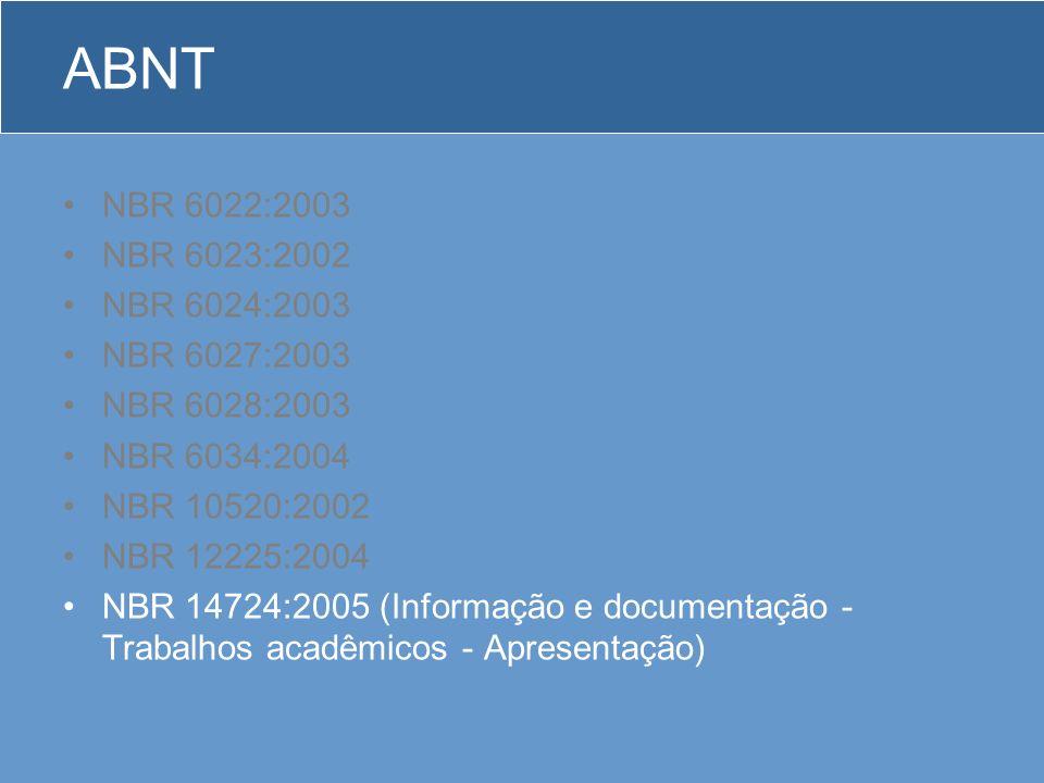 ABNT NBR 6022:2003 NBR 6023:2002 NBR 6024:2003 NBR 6027:2003 NBR 6028:2003 NBR 6034:2004 NBR 10520:2002 NBR 12225:2004 NBR 14724:2005 (Informação e do