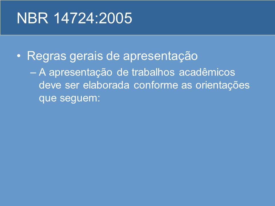 NBR 14724:2005 Regras gerais de apresentação –A apresentação de trabalhos acadêmicos deve ser elaborada conforme as orientações que seguem: