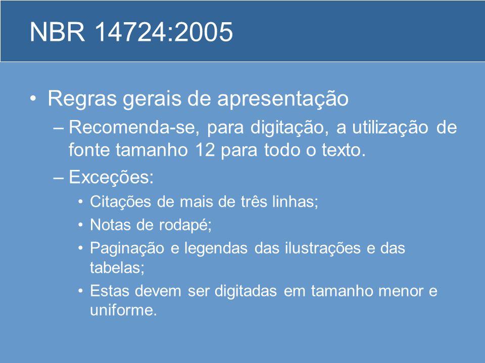 NBR 14724:2005 Regras gerais de apresentação –Recomenda-se, para digitação, a utilização de fonte tamanho 12 para todo o texto. –Exceções: Citações de