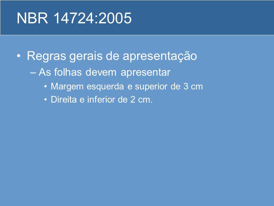 NBR 14724:2005 Regras gerais de apresentação –As folhas devem apresentar Margem esquerda e superior de 3 cm Direita e inferior de 2 cm.