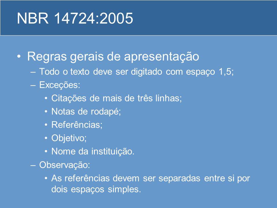 NBR 14724:2005 Regras gerais de apresentação –Todo o texto deve ser digitado com espaço 1,5; –Exceções: Citações de mais de três linhas; Notas de roda