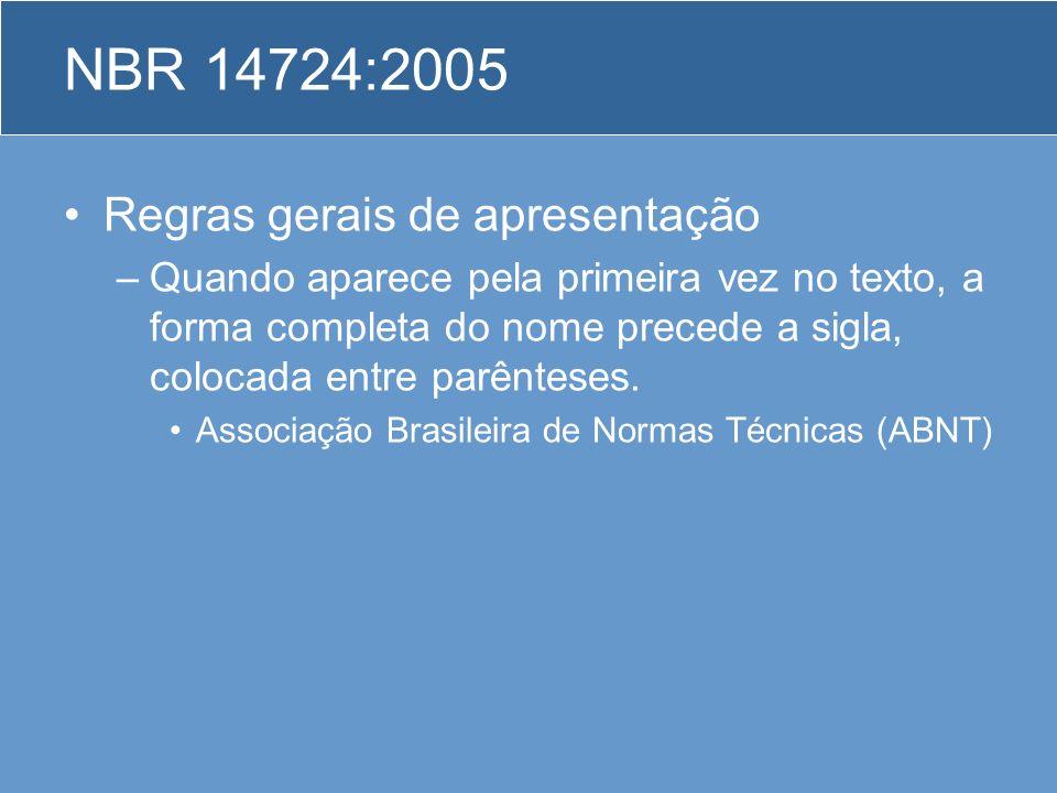 NBR 14724:2005 Regras gerais de apresentação –Quando aparece pela primeira vez no texto, a forma completa do nome precede a sigla, colocada entre parê