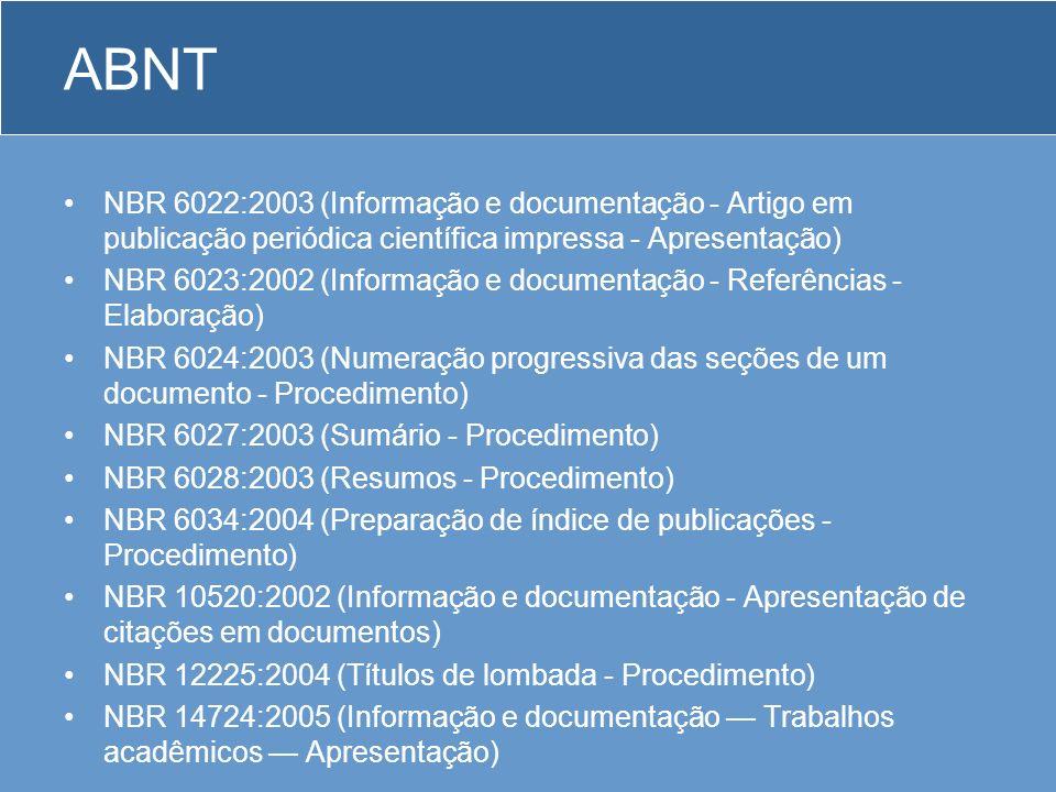 ABNT NBR 6022:2003 (Informação e documentação - Artigo em publicação periódica científica impressa - Apresentação) NBR 6023:2002 (Informação e documen