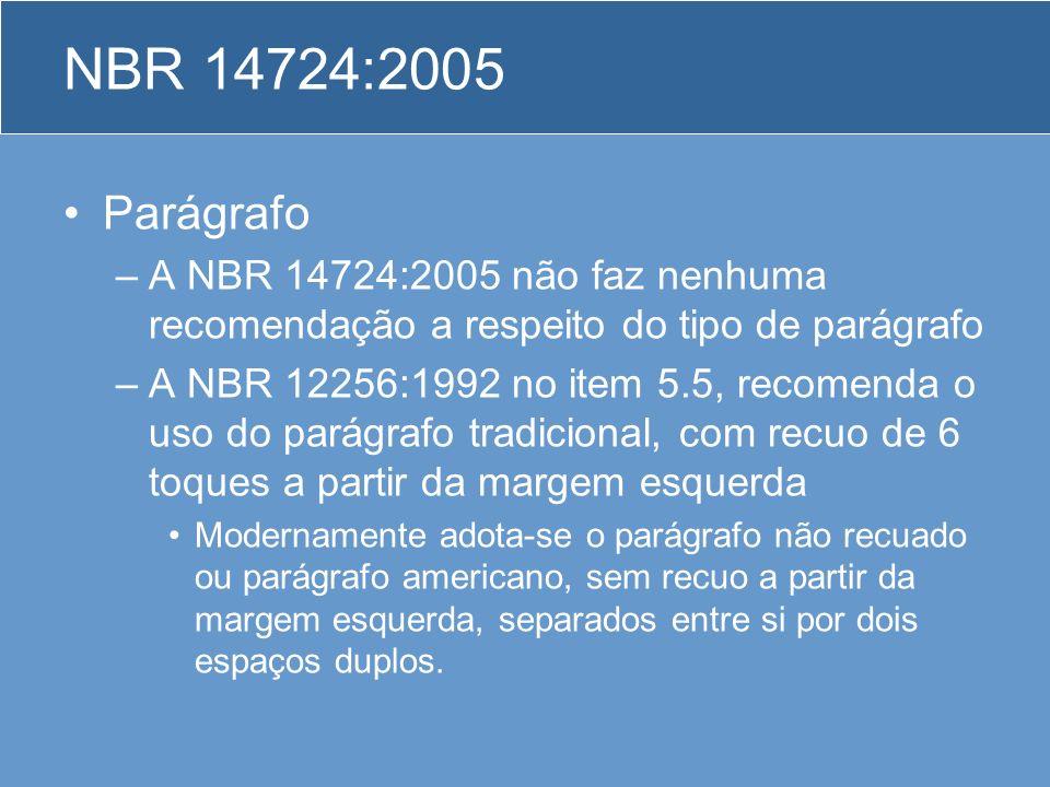NBR 14724:2005 Parágrafo –A NBR 14724:2005 não faz nenhuma recomendação a respeito do tipo de parágrafo –A NBR 12256:1992 no item 5.5, recomenda o uso
