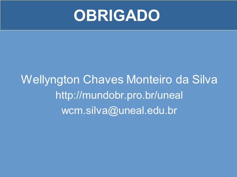 OBRIGADO Wellyngton Chaves Monteiro da Silva http://mundobr.pro.br/uneal wcm.silva@uneal.edu.br