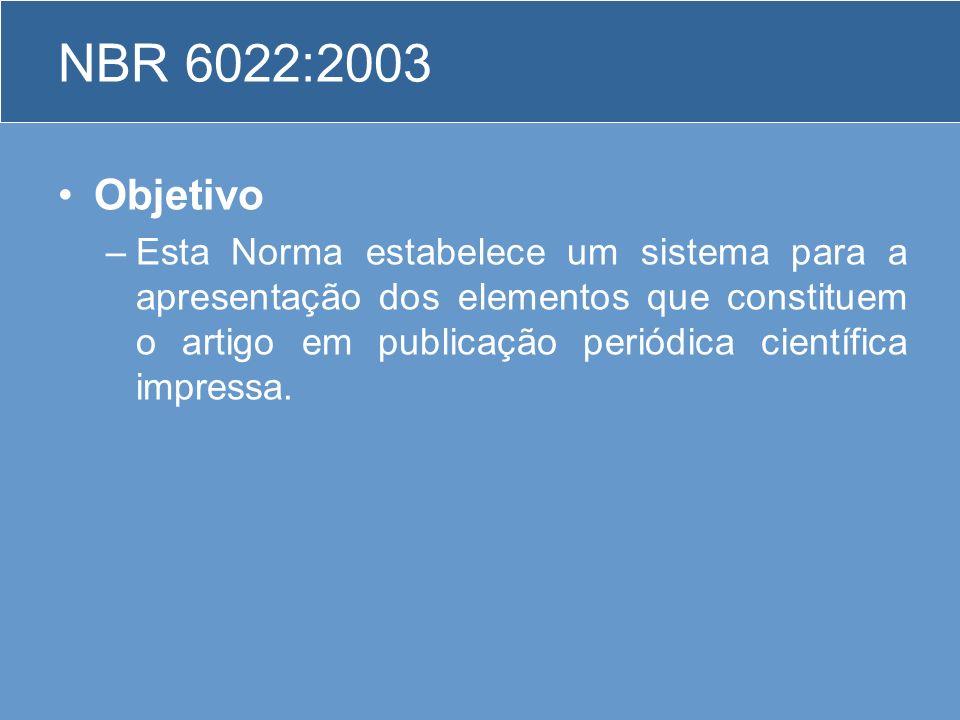 NBR 6022:2003 Objetivo –Esta Norma estabelece um sistema para a apresentação dos elementos que constituem o artigo em publicação periódica científica