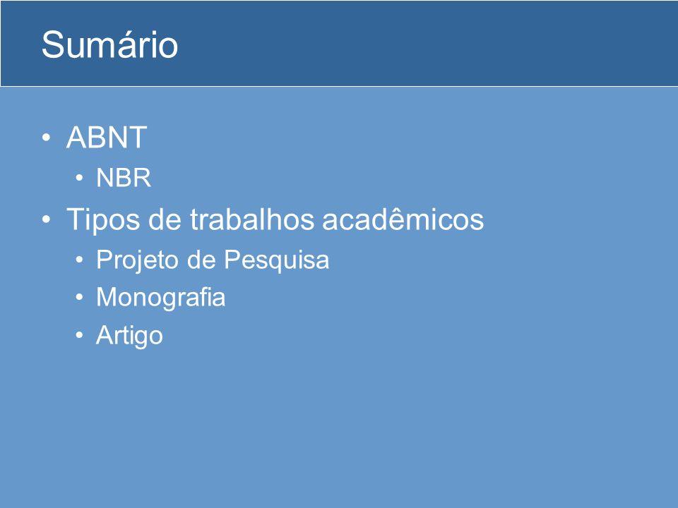 ABNT NBR 6022:2003 NBR 6023:2002 NBR 6024:2003 NBR 6027:2003 NBR 6028:2003 NBR 6034:2004 (Preparação de índice de publicações - Procedimento) NBR 10520:2002 NBR 12225:2004 NBR 14724:2005