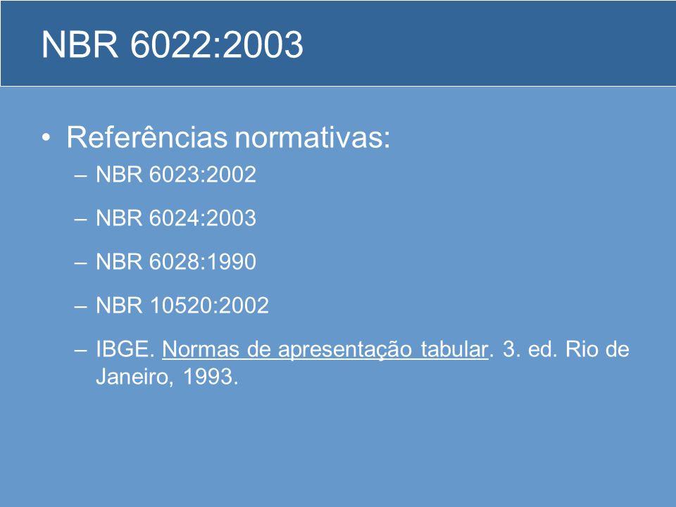 NBR 6022:2003 Referências normativas: –NBR 6023:2002 –NBR 6024:2003 –NBR 6028:1990 –NBR 10520:2002 –IBGE. Normas de apresentação tabular. 3. ed. Rio d