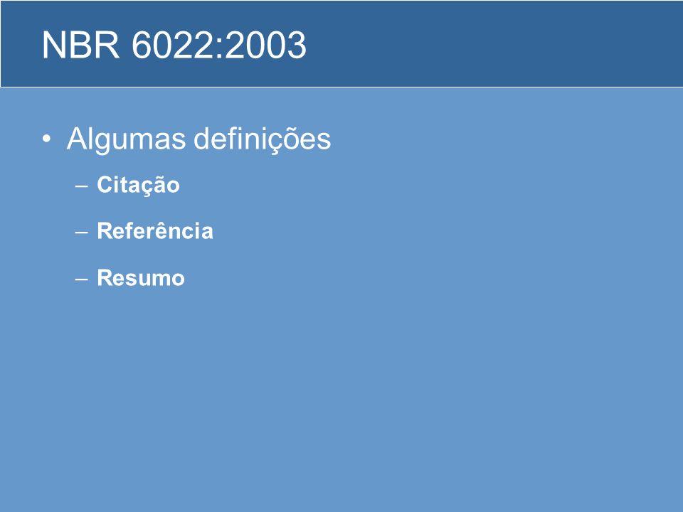 NBR 6022:2003 Algumas definições –Citação –Referência –Resumo
