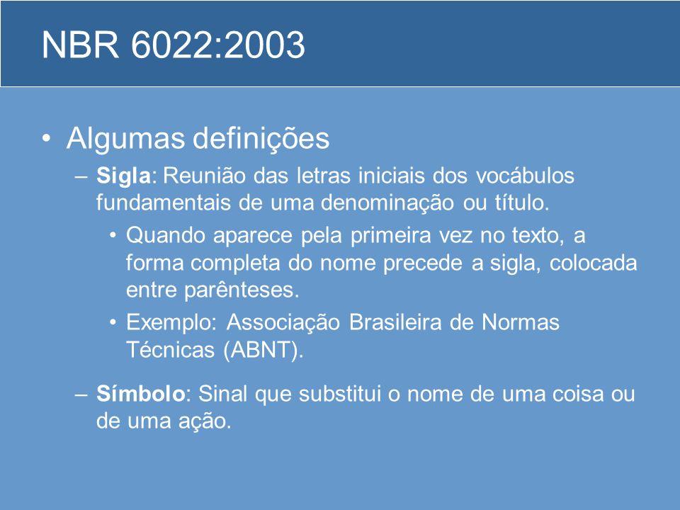 NBR 6022:2003 Algumas definições –Sigla: Reunião das letras iniciais dos vocábulos fundamentais de uma denominação ou título. Quando aparece pela prim