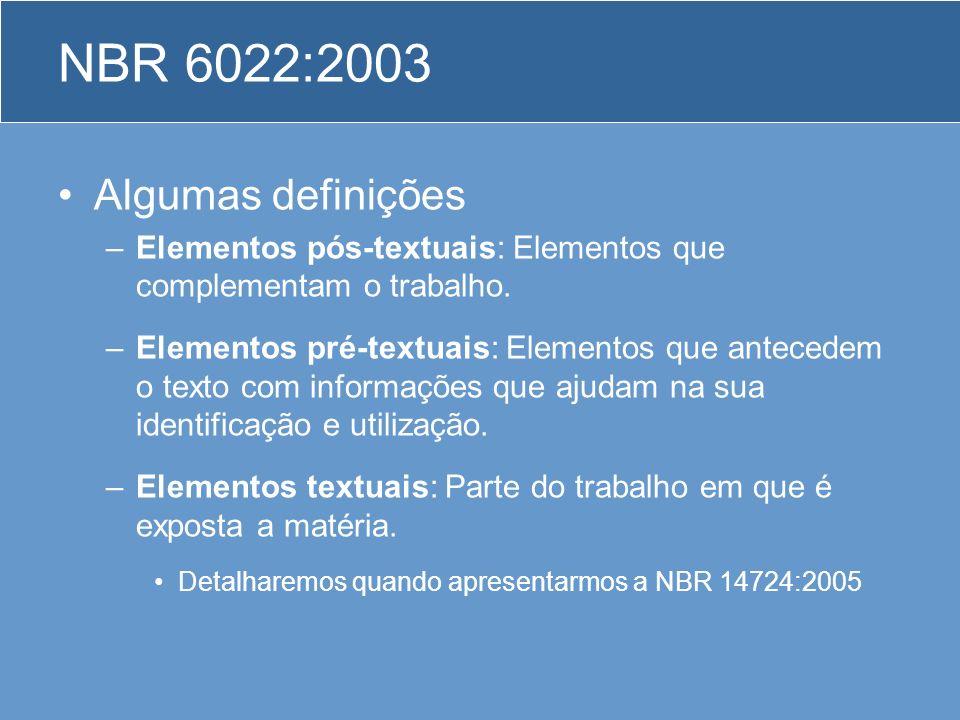 NBR 6022:2003 Algumas definições –Elementos pós-textuais: Elementos que complementam o trabalho. –Elementos pré-textuais: Elementos que antecedem o te