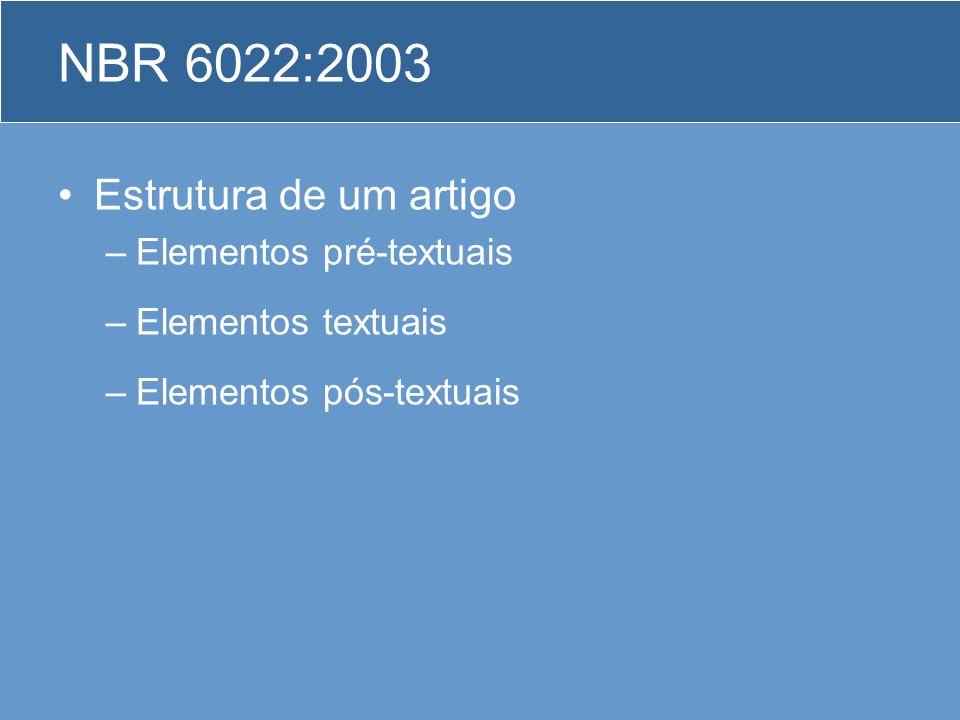 NBR 6022:2003 Estrutura de um artigo –Elementos pré-textuais –Elementos textuais –Elementos pós-textuais