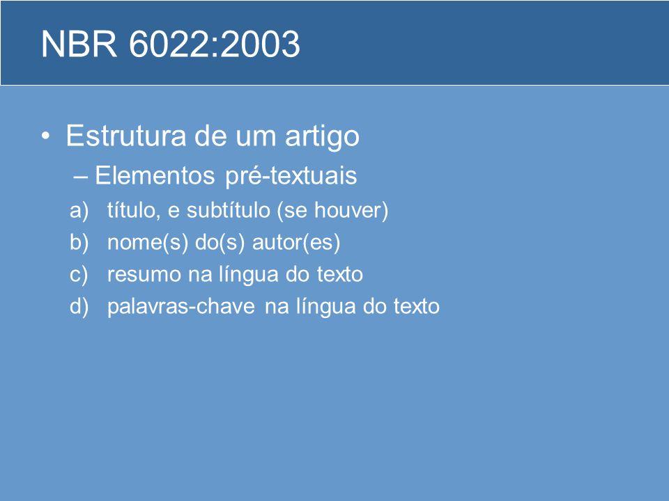 NBR 6022:2003 Estrutura de um artigo –Elementos pré-textuais a)título, e subtítulo (se houver) b)nome(s) do(s) autor(es) c)resumo na língua do texto d