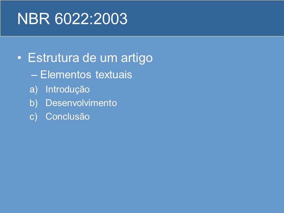 NBR 6022:2003 Estrutura de um artigo –Elementos textuais a)Introdução b)Desenvolvimento c)Conclusão