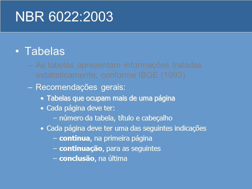 Tabelas –As tabelas apresentam informações tratadas estatisticamente, conforme IBGE (1993) –Recomendações gerais: Tabelas que ocupam mais de uma págin