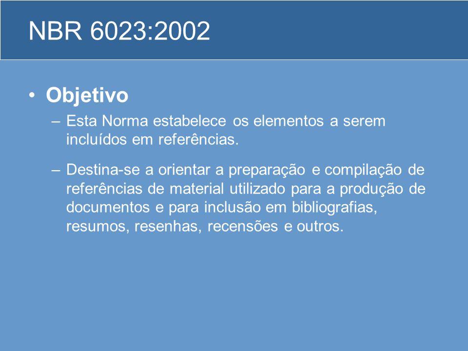 NBR 6023:2002 Objetivo –Esta Norma estabelece os elementos a serem incluídos em referências. –Destina-se a orientar a preparação e compilação de refer