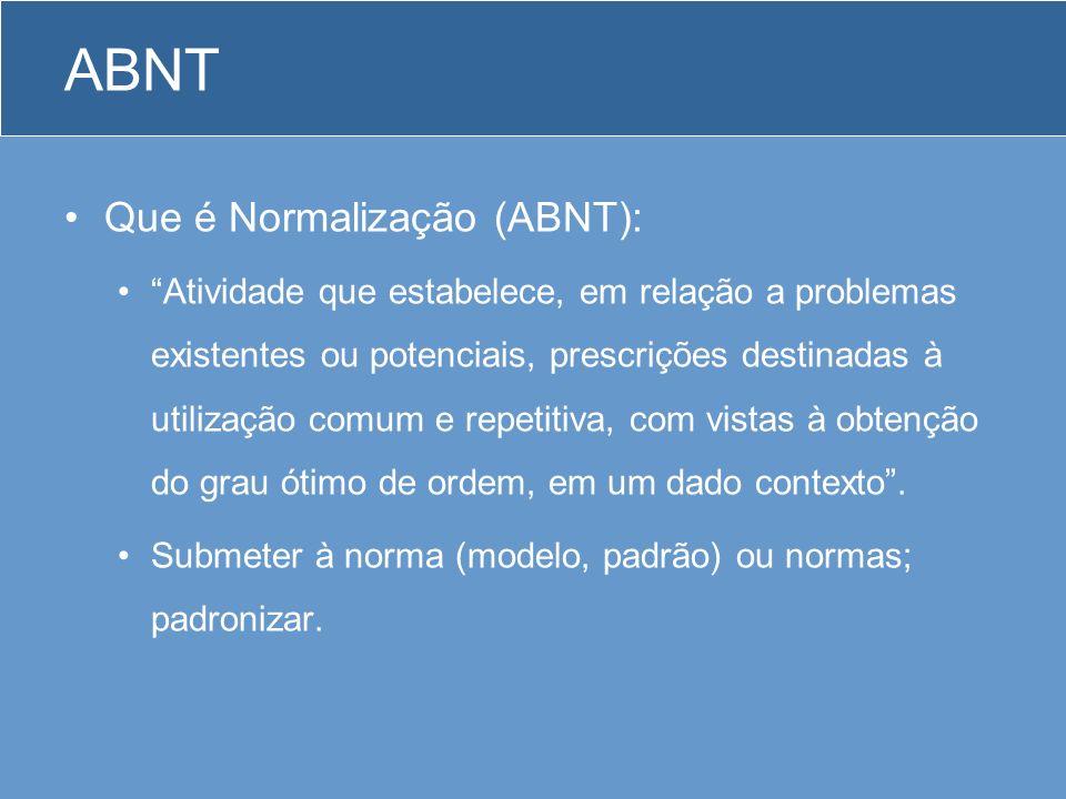 ABNT Que é Normalização (ABNT): Atividade que estabelece, em relação a problemas existentes ou potenciais, prescrições destinadas à utilização comum e