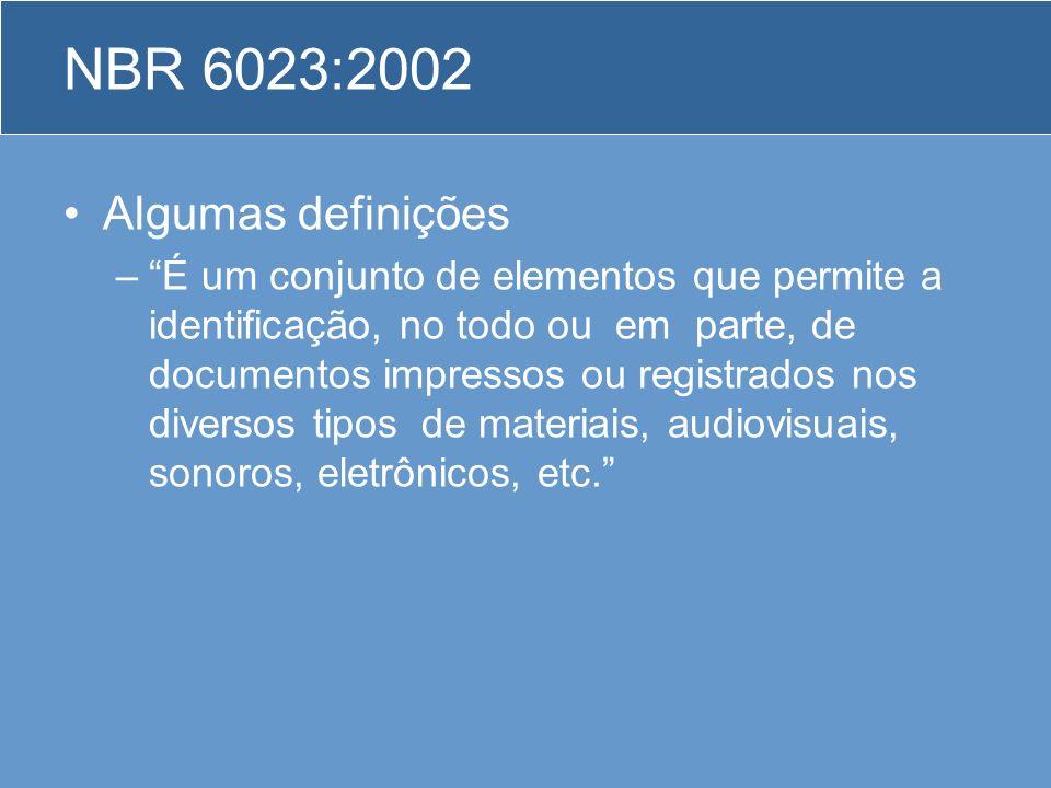 NBR 6023:2002 Algumas definições –É um conjunto de elementos que permite a identificação, no todo ou em parte, de documentos impressos ou registrados