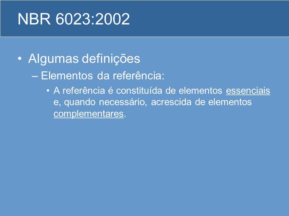 NBR 6023:2002 Algumas definições –Elementos da referência: A referência é constituída de elementos essenciais e, quando necessário, acrescida de eleme