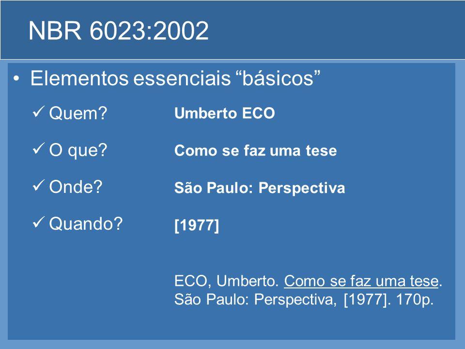 NBR 6023:2002 Algumas definições –Elementos essenciais São as informações indispensáveis à identificação do documento Os elementos essenciais estão es
