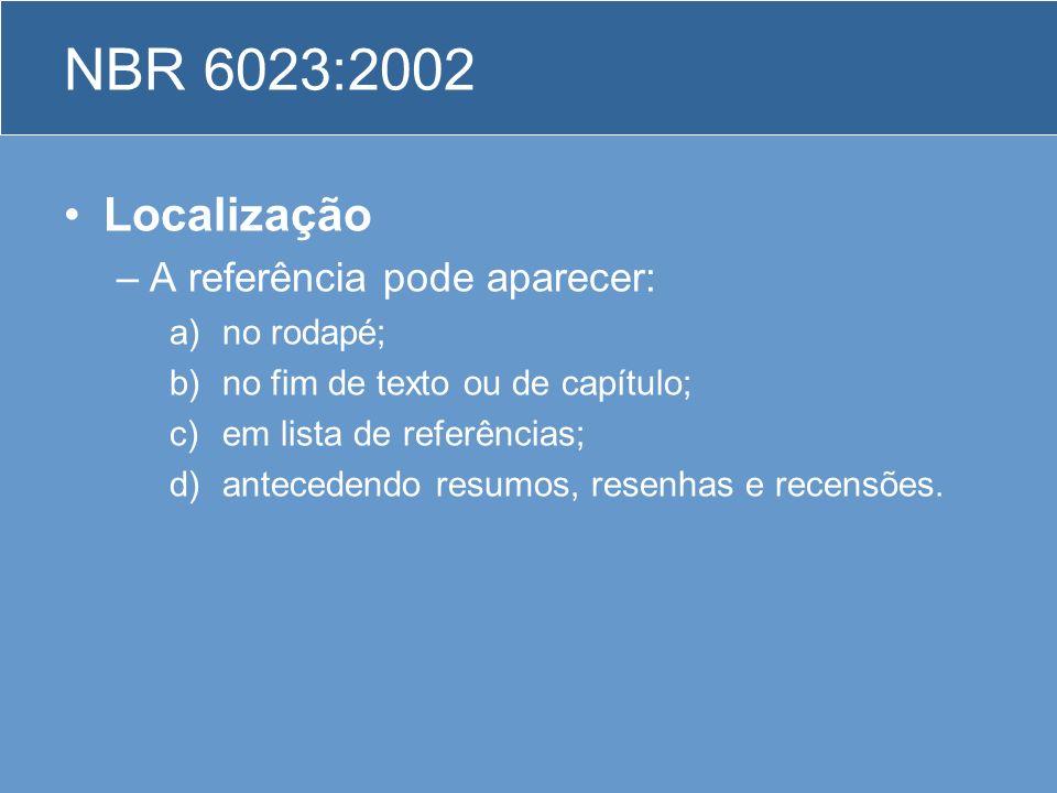 NBR 6023:2002 Localização –A referência pode aparecer: a)no rodapé; b)no fim de texto ou de capítulo; c)em lista de referências; d)antecedendo resumos