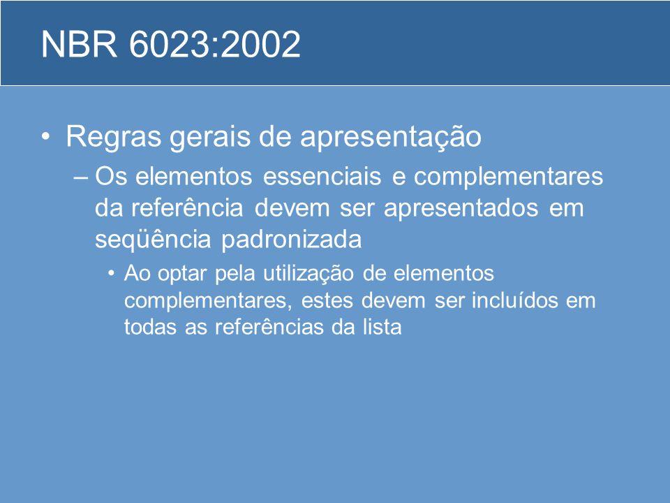 NBR 6023:2002 Regras gerais de apresentação –Os elementos essenciais e complementares da referência devem ser apresentados em seqüência padronizada Ao