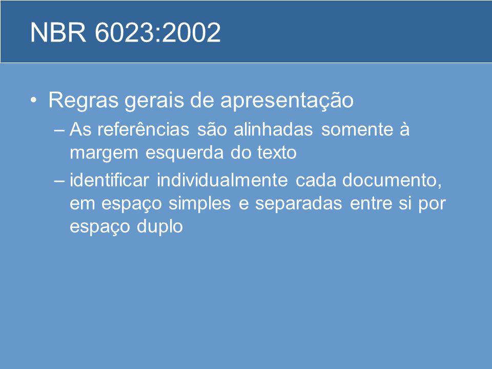 NBR 6023:2002 Regras gerais de apresentação –As referências são alinhadas somente à margem esquerda do texto –identificar individualmente cada documen