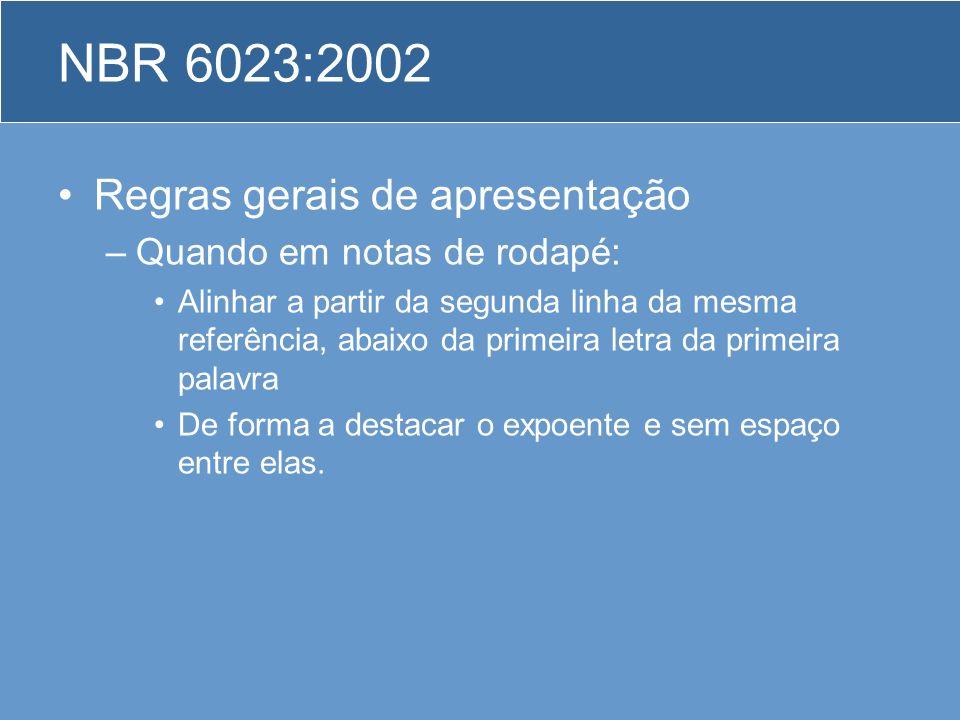 NBR 6023:2002 Regras gerais de apresentação –Quando em notas de rodapé: Alinhar a partir da segunda linha da mesma referência, abaixo da primeira letr