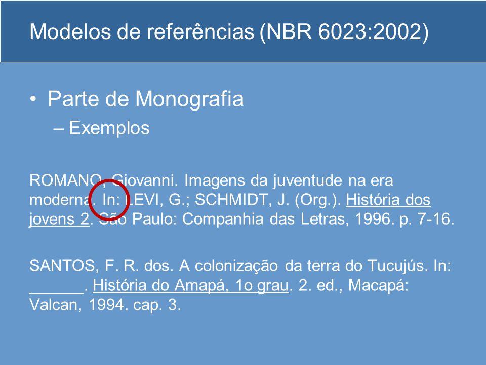Modelos de referências (NBR 6023:2002) Parte de Monografia –Exemplos ROMANO, Giovanni. Imagens da juventude na era moderna. In: LEVI, G.; SCHMIDT, J.