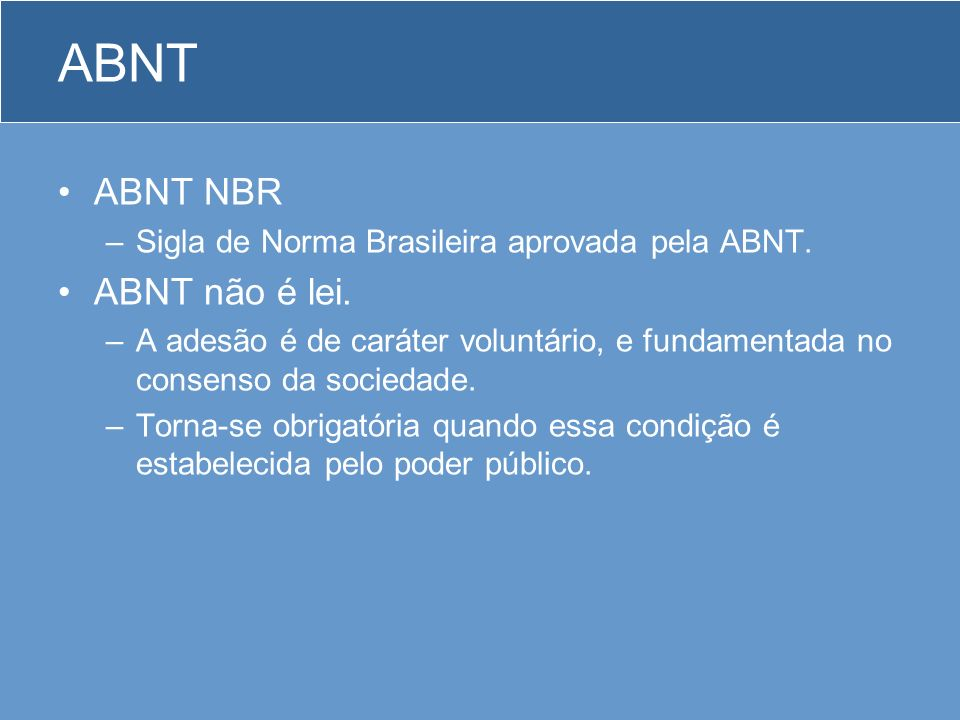 ABNT ABNT NBR –Sigla de Norma Brasileira aprovada pela ABNT. ABNT não é lei. –A adesão é de caráter voluntário, e fundamentada no consenso da sociedad