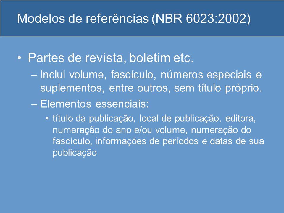 Modelos de referências (NBR 6023:2002) Partes de revista, boletim etc. –Inclui volume, fascículo, números especiais e suplementos, entre outros, sem t
