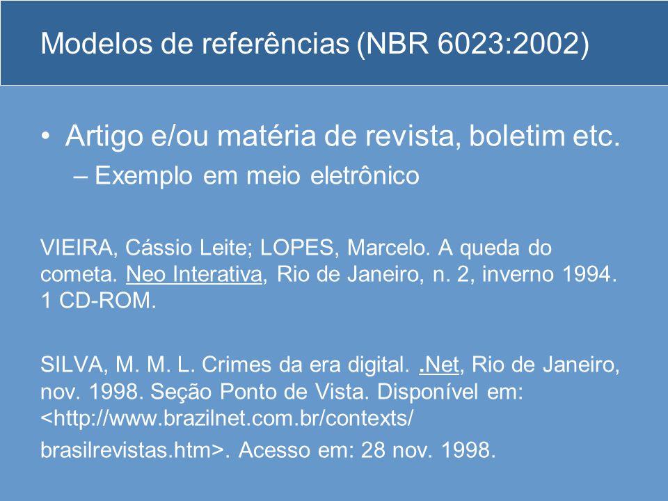 Modelos de referências (NBR 6023:2002) Artigo e/ou matéria de revista, boletim etc. –Exemplo em meio eletrônico VIEIRA, Cássio Leite; LOPES, Marcelo.