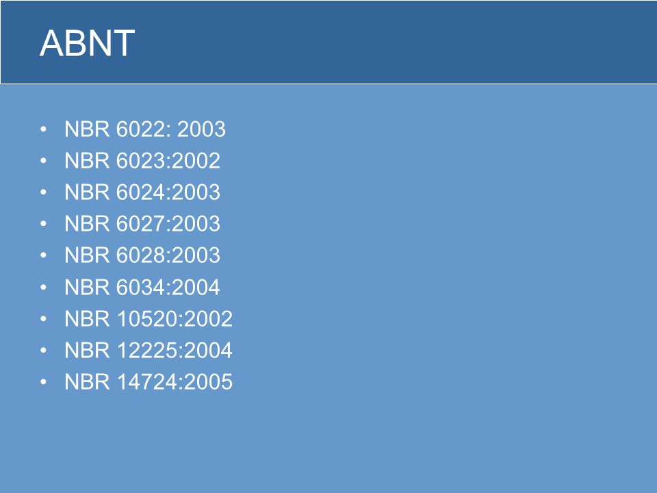 ABNT NBR 6022:2003 (Informação e documentação - Artigo em publicação periódica científica impressa - Apresentação) NBR 6023:2002 NBR 6024:2003 NBR 6027:2003 NBR 6028:2003 NBR 6034:2004 NBR 10520:2002 NBR 12225:2004 NBR 14724:2005
