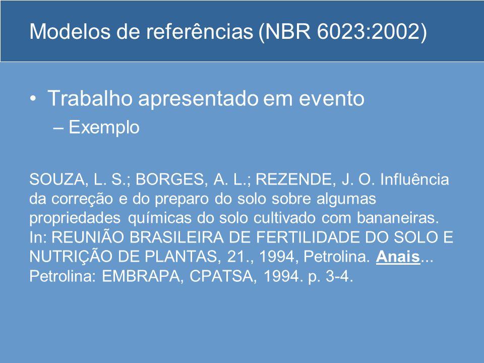 Modelos de referências (NBR 6023:2002) Trabalho apresentado em evento –Exemplo SOUZA, L. S.; BORGES, A. L.; REZENDE, J. O. Influência da correção e do