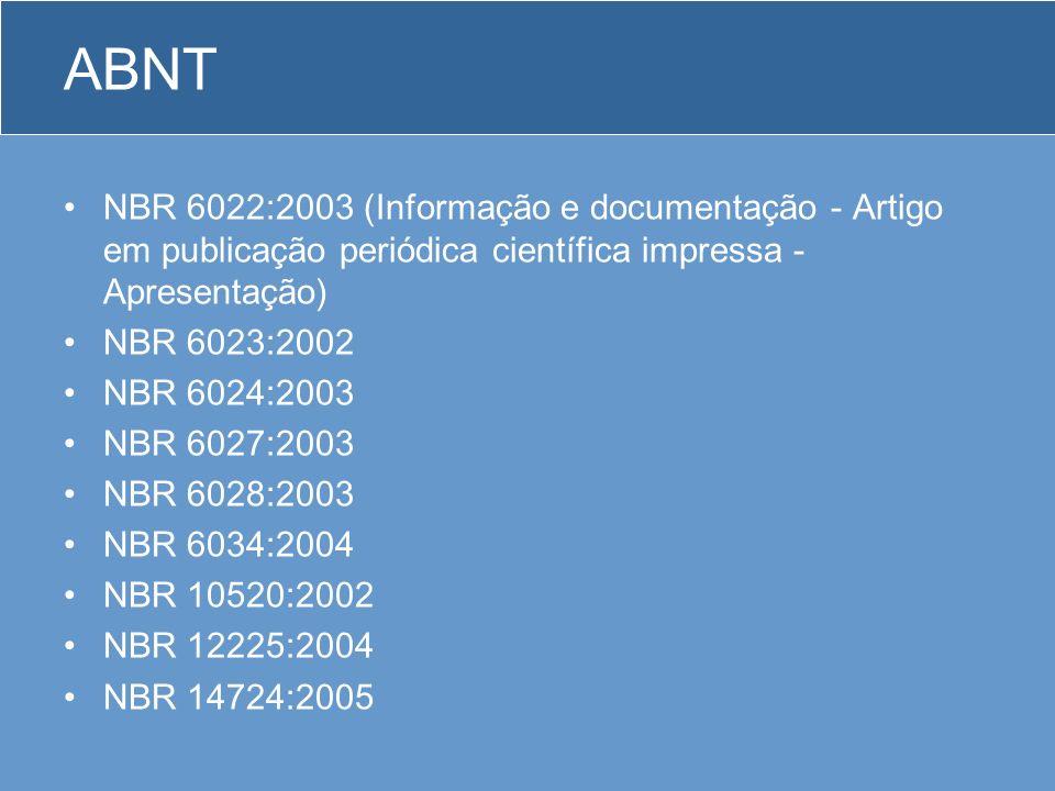 ABNT NBR 6022:2003 NBR 6023:2002 (Informação e documentação - Referências - Elaboração) NBR 6024:2003 NBR 6027:2003 NBR 6028:2003 NBR 6034:2004 NBR 10520:2002 NBR 12225:2004 NBR 14724:2005