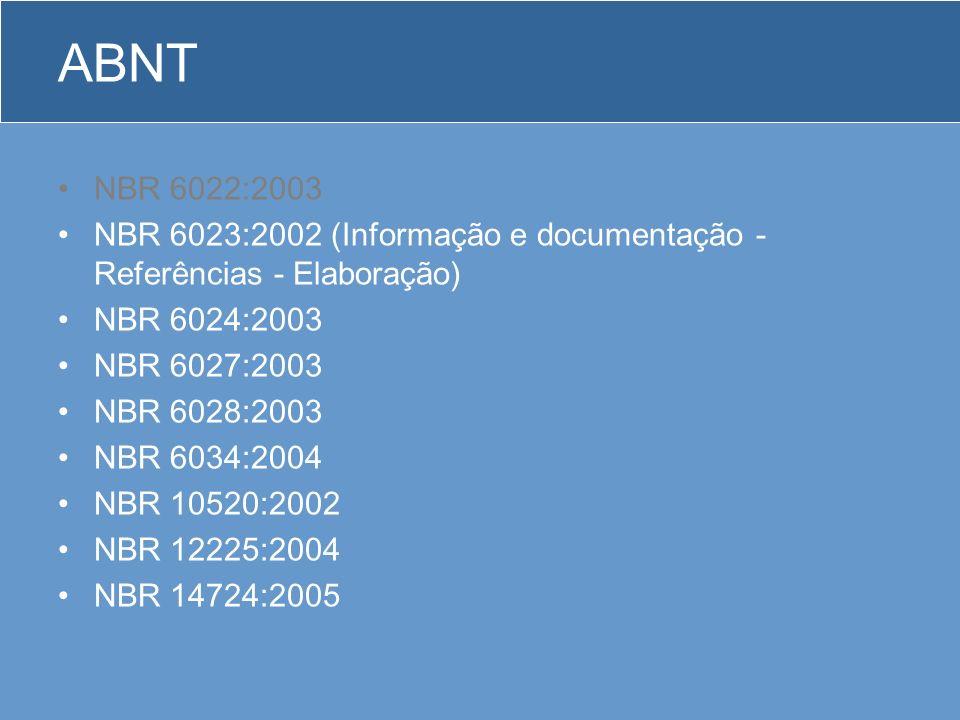 ABNT NBR 6022:2003 NBR 6023:2002 (Informação e documentação - Referências - Elaboração) NBR 6024:2003 NBR 6027:2003 NBR 6028:2003 NBR 6034:2004 NBR 10