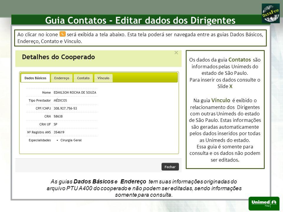 Guia Contato - Editar dados dos Dirigentes O principal objetivo da guia Contato é disponibilizar informações atualizadas para os Dirigentes se comunicarem, sendo por e-mail ou telefone.